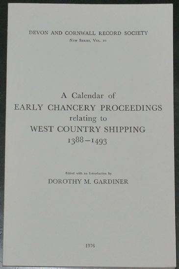 A Calendar of Early Chancery Proceedings relating to West Country Shipping 1388-1493, edited by Dorothy M. Gardiner